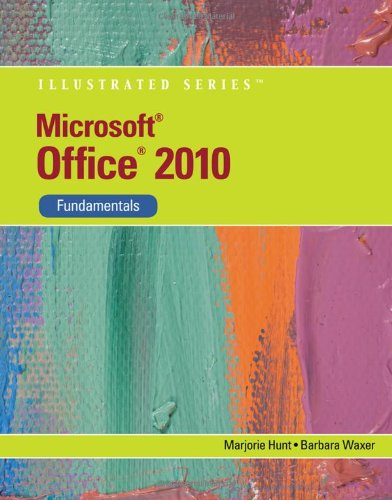 Microsoft Office 2010: Illustrated Fundamentals (Illustrated Series)