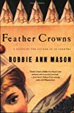 Feather Crowns (0060925493) by Mason, Bobbie Ann