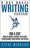 Nine Day Novel: Writing Faster: 10K a Day, How to Write a Novel in 9 Days, Structuring Your Novel For Speed (9 Day Novel)