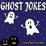 Ghost Jokes for Kids (Hilarious Halloween Jokes): Halloween Jokes, Humor, Comedy, and Puns (Halloween Joke Books for Kids)