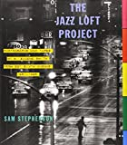 The Jazz Loft Project: Photographs and Tapes of W. Eugene Smith from 821 Sixth Avenue, 1957-1965