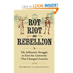 Rot, Riot, and Rebellion: Mr. Jefferson's Struggle to Save the University That Changed America by Rex Bowman and Carlos Santos
