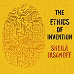 The Ethics of Invention: Technology and the Human Future | Sheila Jasanoff