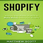Shopify: Step by Step Guide on How to Make Money Selling on Shopify Hörbuch von Matthew Scott Gesprochen von: Christopher Preece