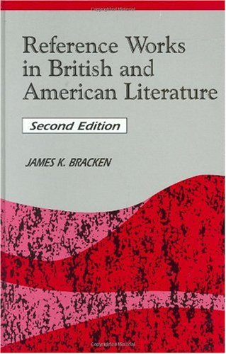 Reference Works in British and American Literature, 2nd Edition (Reference Sources in the Humanities)