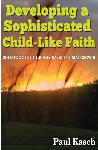 Developing a Sophisticated Child-Like Faith: Solid Food for Biblically-Based Spiritual Growth (Faith Food Devotions compare prices)