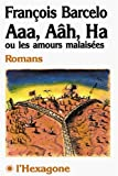 Aaa, aah, ha, ou, Les amours malaisees: Romans (Collections Fictions) (French Edition) (2890062562) by Barcelo, Francois