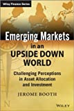 Emerging Markets in an Upside Down World: Challenging Perceptions in Asset Allocation and Investment (The Wiley Finance Series)
