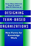 Mohrman Designing Team Based Organizations: New Forms for Knowledge Work (Jossey-Bass Management)