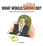 img - for What Would Satan Do?: Cartoons About Right, Wrong and Very, Very Wrong book / textbook / text book