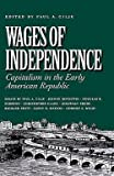 img - for Wages of Independence : Capitalism in the Early American Republic (Hardcover)--by Paul A. Gilje [1997 Edition] book / textbook / text book