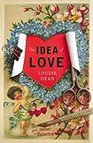 The Idea of Love Louise Dean