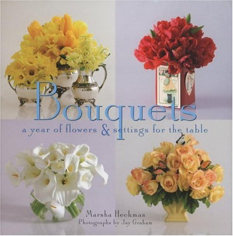 Bouquets: A Year of Flowers and Settings for the Table