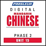Chinese (Man) Phase 2, Unit 15: Learn to Speak and Understand Mandarin Chinese with Pimsleur Language Programs |  Pimsleur