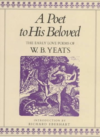 A Poet to His Beloved: The Early Love Poems of William Butler Yeats, WILLIAM BUTLER YEATS