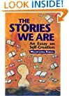 The Stories We Are: An Essay on Self-Creatio