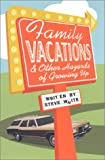 Family Vacations & Other Hazards of Growing Up (0967909287) by White, Steve