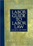 Labor Guide to Labor Law (4th Edition)