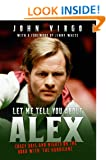 Let Me Tell You About Alex - Crazy Days and Nights on the Road with the Hurricane: Wild Days and Nights on the Road with the World's Greatest Snooker Player Alex 'Hurricance' Higgins