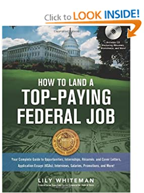 How to Land a Top-Paying Federal Job: Your Complete Guide to Opportunities, Internships, Resumes and Cover Letters, Application Essays (KSAs), Interviews, Salaries, Promotions and More
