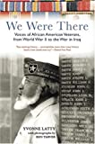 Image of We Were There: Voices of African American Veterans, from World War II to the War in Iraq