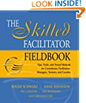 The Skilled Facilitator Fieldbook: Ti...