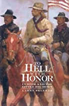 To Hell With Honor: Custer and the Little Big Horn