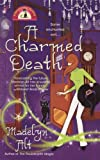 A Charmed Death (A Bewitching Mystery) (042521317X) by Madelyn Alt