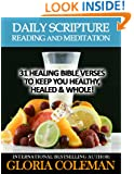 Daily Scripture Reading and Meditation: 31 Healing Bible Verses - To Keep You Healthy, Healed & Whole! (Daily Bible Devotions)