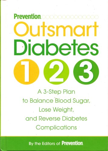 Prevention Outsmart Diabetes 1-2-3: A 3-Step Plan to Balance Blood Sugar, Lose Weight, and Reverse Diabetes Complications