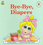 Bye-Bye, Diapers (Muppet Babies Big Steps) (030712326X) by Cooke, Tom