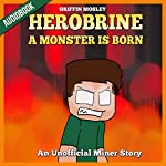 Herobrine: A Monster Is Born: An Unofficial Miner Story | Griffin Mosley