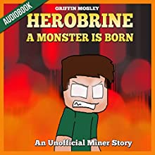 Herobrine: A Monster Is Born: An Unofficial Miner Story (       UNABRIDGED) by Griffin Mosley Narrated by Ryan DeRemer