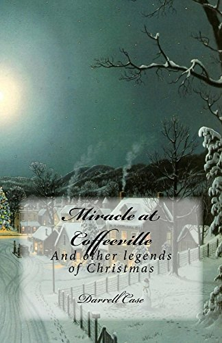 Book: Miracle at Coffeeville - and Other Legends of Christmas by Darrell Case