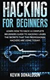 Hacking for Beginners: Learn How to Hack! a Complete Beginners Guide to Hacking! Learn the Secrets That the Professional H...