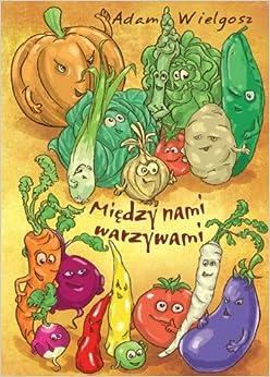 Miedzy nami warzywami: Wielgosz Adam: 9788378059080: Amazon.com: Books