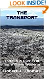 THE TRANSPORT: Fortieth in a Series of Jess Williams Westerns (A Jess Williams Western Book 40)