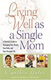 img - for Living Well as a Single Mom: A Practical Guide to Managing Your Money, Your Kids, and Your Personal Life book / textbook / text book