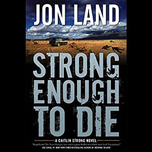 Strong Enough to Die: A Caitlin Strong Novel | [Jon Land]