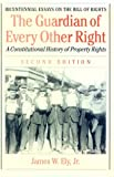 The Guardian of Every Other Right: A Constitutional History of Property Rights (Bicentennial Essays on the Bill of Rights) (0195110854) by Ely, James W.