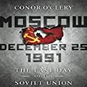 Moscow, December 25,1991: The Last Day of the Soviet Union (       UNABRIDGED) by Conor O'Clery Narrated by Don Hagen