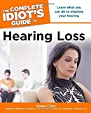 img - for The Complete Idiot's Guide to Hearing Loss by Clinic, House, Luxford M.D., William M., Derebery M.D., M. Jennifer, Berliner Ph.D., Karen I.(September 7, 2010) Paperback book / textbook / text book