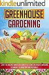 Greenhouse Gardening: Learn The Amazi...