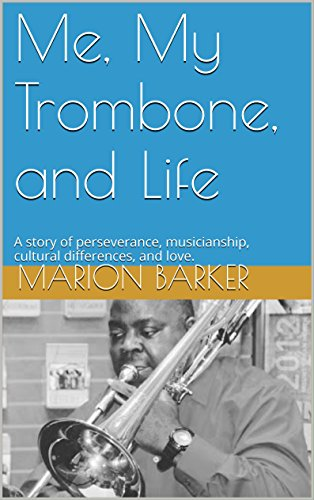 Me, My Trombone, and Life: A story of perseverance, musicianship, cultural differences, and love.