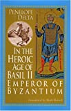 In the Heroic Age of Basil II: Emperor of Byzantium