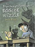 The Transmogrification of Roscoe Wizzle (0763618802) by Elliott, David