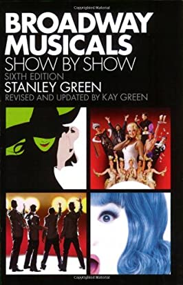 Broadway Musicals: Show by Show Sixth Edition