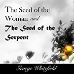 The Seed of the Woman and the Seed of the Serpent | George Whitefield