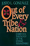 Out of Every Tribe and Nation: Christian Theology at the Ethnic Roundtable (0687298601) by Justo L. Gonzalez