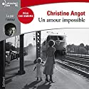 Un amour impossible | Livre audio Auteur(s) : Christine Angot Narrateur(s) : Christine Angot